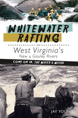 Whitewater Rafting on West Virginia's New & Gauley Rivers: Come on In, the Water's Weird