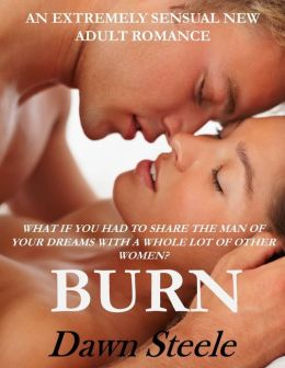 Burn (Extremely Sensual New Adult Romance, BDSM, Coming of Age, Multiple Partners)