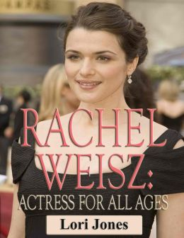 Rachel Weisz: Actress for All Ages