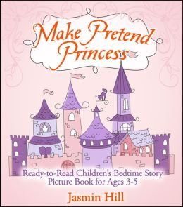 Make Pretend Princess: Ready-to-read Childrens Bedtime Story Picture Book For Ages 3-5