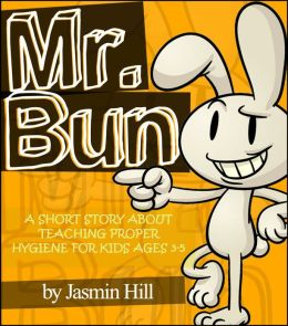 Mr. Bun: A Short Story About Teaching Proper Hygiene For Kids Ages 3-5