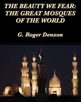 The Beauty We Fear: The Great Mosques of the World