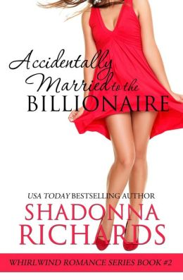 Accidentally Married to the Billionaire (Whirlwind Romance, #2)