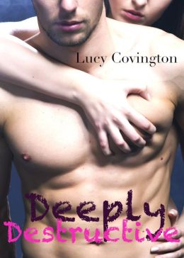 Deeply Destructive (Addicted To You, Book Four)