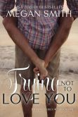 Book Cover Image. Title: Trying Not To Love You Nook, Author: Megan Smith