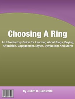 Choosing A Ring: An Introductory Guide for Learning About Rings, Buying, Affordable, Engagement, Styles, Symbolism And More!