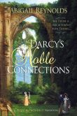 Book Cover Image. Title: Mr. Darcy's Noble Connections, Author: Abigail Reynolds