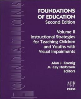 Foundations of Education, Second Edition Vol II: Instructional Strategies for teaching Children and Youths with Visual Impairments