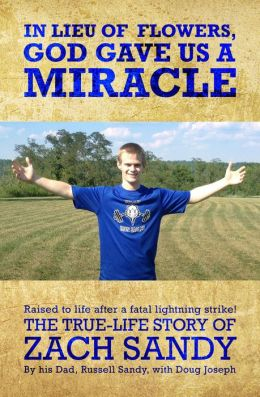 In Lieu Of Flowers God Gave Us A Miracle: The True Life Story Of Zach Sandy