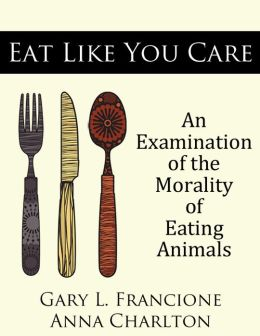 Eat Like You Care: An Examination of the Morality of Eating Animals