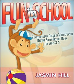Fun In School: Ready-to-read Children's Illustrated Bedtime Story Picture Book For Ages 2-5