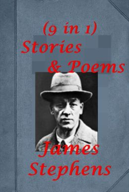 James Stephens 9 Novels- The Crock of Gold The Insurrection in Dublin Reincarnations The Adventures of Seumas Beg The Rocky Road to Dublin Here are Ladies Mary, Mary The Charwoman's Daughter IRISH FAIRY TALES