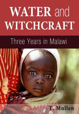 Water and Witchcraft - Three Years in Malawi
