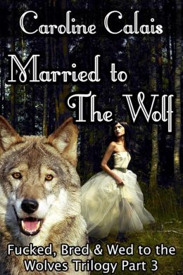 Married to the Wolf (Fucked, Bred & Wed to the Wolves Trilogy Part 3)