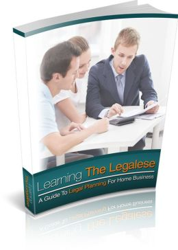 Learning The Legalese: A Guide to Legal Planning for Home Business