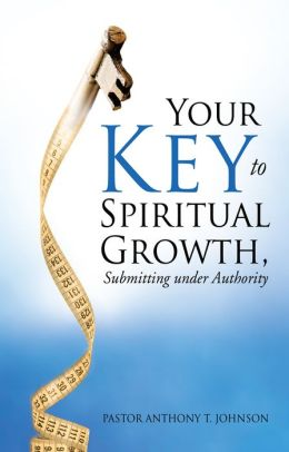 Your Key to Spiritual Growth,Submitting under Authority