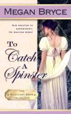Book Cover Image. Title: To Catch A Spinster, Author: Megan Bryce
