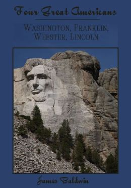 Four Great Americans : Washington, Franklin, Webster, Lincoln (Illustrated)