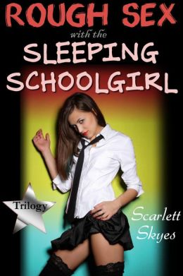Rough Sex with the Sleeping Schoolgirl Trilogy (reluctant teen sleep sex)