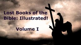The Lost Books of the Bible: Illustrated! Volume I