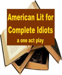 American Lit for Complete Idiots - A One Act Play