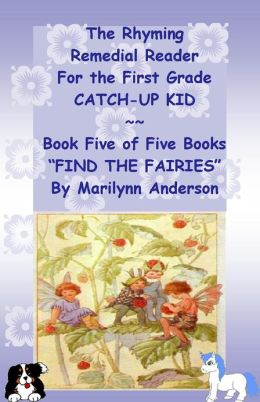 THE RHYMING REMEDIAL READER For THE FIRST GRADE CATCH-UP KID ~~ Book Five of Five Books ~~
