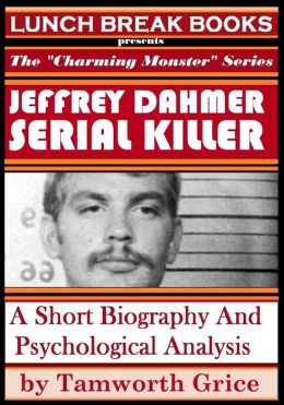 Jeffrey Dahmer, Serial Killer: A Short Biography and Psychological Analysis
