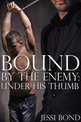 Bound by the Enemy: Under His Thumb (Reluctant First Time Gay BDSM Erotica)