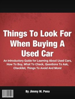 Things To Look For When Buying A Used Car: An Introductory Guide for Learning About Used Cars, How To Buy, What To Check, Questions To Ask, Checklist, Things To Avoid And More!