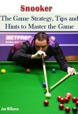 Snooker: The Game Strategy, Tips and Hints to Master the Game