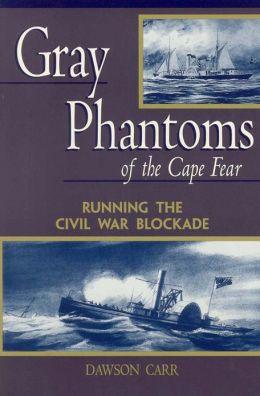 Gray Phantoms of the Cape Fear: Running the Civil War Blockade
