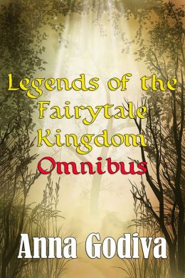 Legends of the Fairytale Kingdom #1-7 Omnibus (Retold Fairy Tales)
