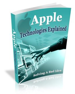 Apple Technologies Explained: Solving A Bad Idea! AAA+++