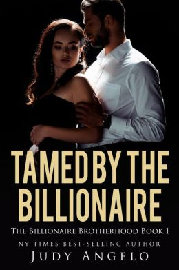 Tamed by the Billionaire (The BAD BOY BILLIONAIRES Series, #1)