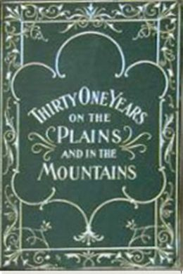 Thirty-One Years on the Plains and In the Mountains