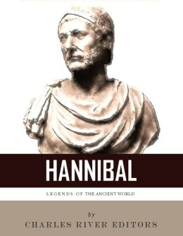 Legends of the Ancient World: The Life and Legacy of Hannibal
