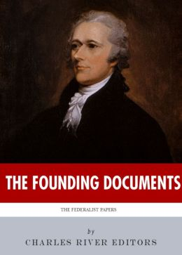 The Founding Documents: The History and Legacy of the Federalist Papers