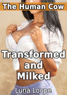 The Human Cow: Transformed and Milked