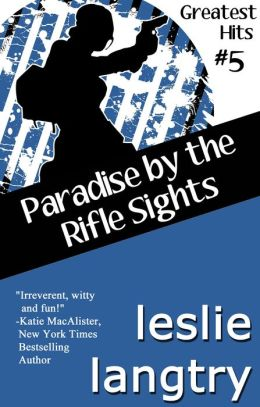 Paradise By The Rifle Sights (A Greatest Hits Novella)