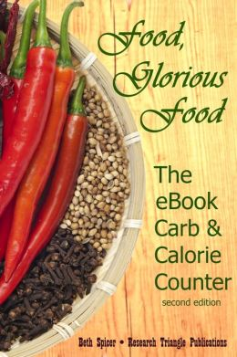 Food, Glorious Food: The eBook Carb & Calorie Counter, a Guide to Complete Food Counts, 2nd ed. [for Atkins, Dukan, & other Diets]