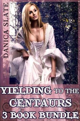 Yielding to the Centaurs - 3 Book Bundle (Interspecies Monster Erotica)