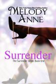 Book Cover Image. Title: Surrender, Author: Melody Anne