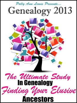 Genealogy 2013 The Ultimate Study In Genealogy Finding Your Elusive Ancestors