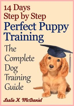 14 Days Step by Step Perfect Puppy Training: The Complete Dog Training Guide