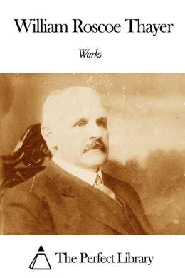 Works of William Roscoe Thayer