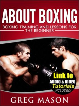 About Boxing - Boxing Training and Lessons for The Beginner *LINK TO BONUS AUDIO AND VIDEO TUTORIALS*