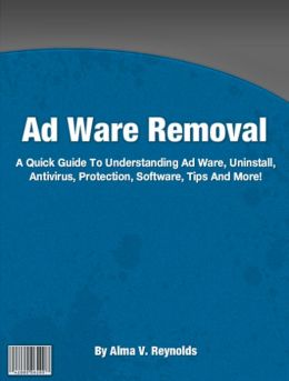 Ad Ware Removal: A Quick Guide To Understanding Ad Ware, Uninstall, Antivirus, Protection, Software, Tips And More!