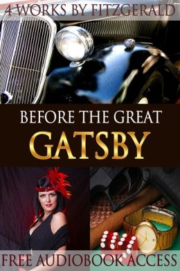 Before the Great Gatsby: 4 Works of F. Scott Fitzgerald Collection (with Free Audiobook Access)