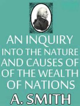 An inquiry into the nature and causes of wealth of nations Complete Version