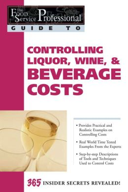 Controlling Liquor, Wine, & Beverage Costs (The Food Service Professional Guide To Series #8)